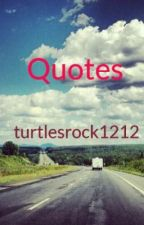 Quotes by turtlesrock1212
