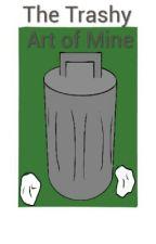 The Trashy Art Of Mine by MissStarSparkle