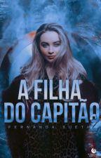 A Filha Do Capitão ↠ Livro 2 {Semi-Hiatus} by -wtfkyle