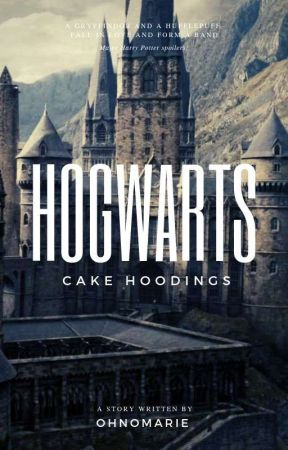 Hogwarts || Cake Hoodings ✔ [ Completed ] by ohnomarie