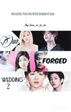Our forged wedding [season 2]  by loveissoso