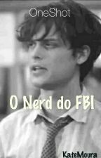 O Nerd do FBI - OneShot || Criminal Minds by KateMoura