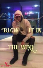 Blow it in the wind by sweetGsus