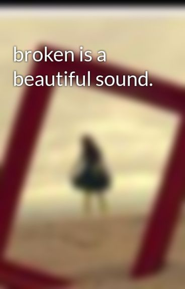 broken is a beautiful sound. by SinkBird