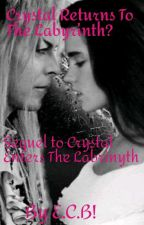 Crystal Returns To The Labyrinth? || Sequel To Crystal Enters The Labyrinth || by MissCharAspden1994