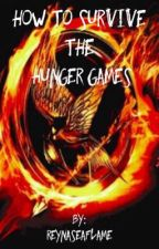 How To Survive The Hunger Games  by ReynaSeaFlame