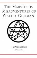 The Marvelous Misadventures of Walter Guilman: The Witch House by ThomasSto