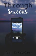 Through Screens [N.G] by fckstyles