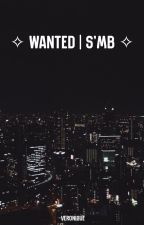 ✧ wanted | s'mb ✧  by -Veronique