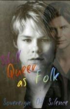 Still Queer As Folk by SovereignOfSilence