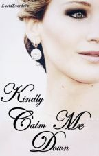 Kindly Calm Me Down. by Luciaeverdeen