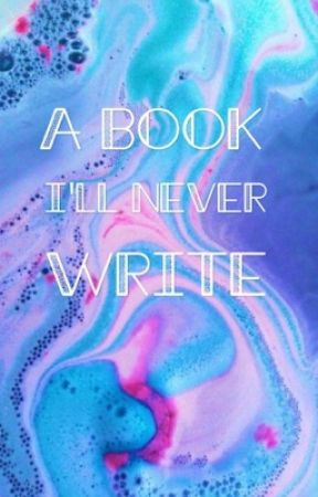 A Book I'll Never Write by BeautifulMonstrosity