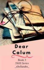 Dear Calum   Calum Hood Fanfic   Book 3 by _xItsSarahx_