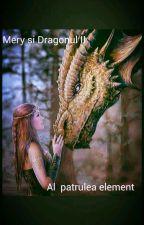 Mery şi Dragonul II:Al Patrulea Element by MeryMerisor2003