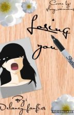 Losing You- Book 3 by delaney_fanfics