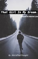 That Girl In My Dream by xHoldThatThought