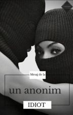 Mesaje de la un anonim idiot by alexandra_iz