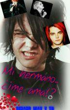 Mi hermano...¿¡me ama!? (Gerard Way y tu) Terminada by AleAndy648