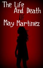 The Life and Death of May Martinez by RedEyedTreeFrog