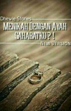 Ayah Sahabatku Suamiku ( Revisi Plus Slow Update ) by DhewieSyariefLtc