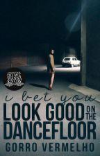 I Bet You Look Good On The Dancefloor | ✓ by GorroVermelho