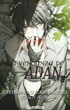 [Abandonada]La venganza de Adam ||DL & Tú by GxmKos