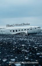 [Blank]-Word Stories by belongingtothemoon