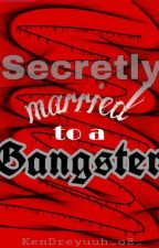 Secretly Married To A Gangster by KenDreyuuh_o8_
