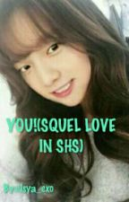YOU!(SQUEL LOVE IN SHS) by elsya_exo