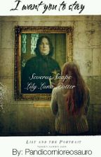 I Want you to Stay (Severus Snape & Lily Luna Potter) by oreosaurio