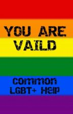 YOU ARE VALID (Information and answers to common LGBTQ questions) by L-A-GF