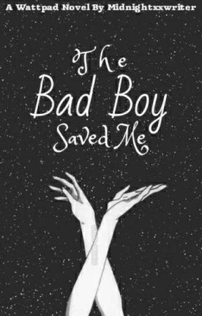 The Bad Boy Saved Me by midnightxxwriter