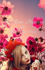 The Rose Princess  by GoldenScriptWriter