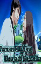 Teman SMAku Menjadi Suamiku (Edisi Revisi) by RafaAliyah