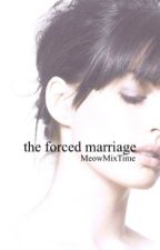 The Forced Marriage by MeowMixTime