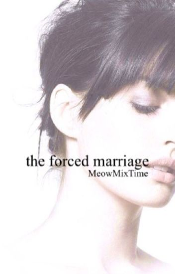 The Forced Marriage - MeowMixTime - Wattpad