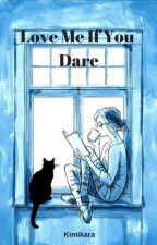 Love Me If You Dare by Kimikara