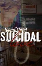 Suicidal Love by teendistr1ct