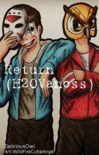 Return (H2OVanoss) by DeIiriousOwI