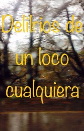 Delirios de un loco cualquiera  by OctacilioFerreira