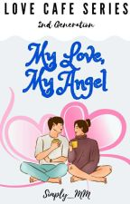 Love Cafe Series: My LOVE, My ANGEL <3 by Simply_MM