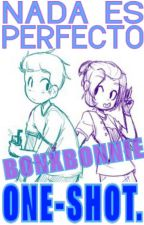 Nada Es Perfecto-BonXBonnie [ONE-SHOT]/[FNAFHS] by SabrinaRuaily51184