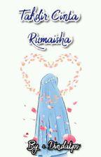 Takdir Cinta Rumaisha by Dindatps