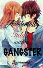 BOOK 1:Accidentally Inlove With A Gangster (On- Going)  by proveimright
