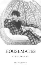 housemates + kim taehyung x reader by cinotae