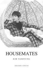 housemates + kim taehyung x reader by cinotae