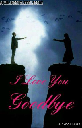 I Love You Goodbye by PaulineEuzleDelaCruz