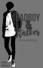 Badboy and Stalker by Dheaaatyaa