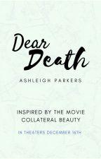 Dear Death by AshleighParkers