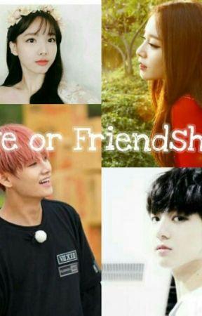 Love or Friendship [Hiatus] by she17___